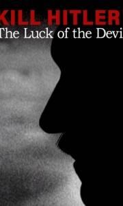 Zabić hitlera! diabelne szczęście zbrodniarza online / Kill hitler! the luck of the devil online (2015) | Kinomaniak.pl