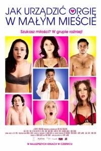 Jak urządzić orgię w małym mieście online / How to plan an orgy in a small town online (2015) | Kinomaniak.pl